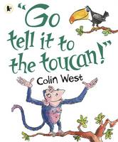 """""""Go Tell It to the Toucan"""" (Paperback)"""