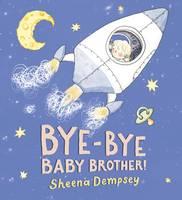 Bye-Bye Baby Brother! (Hardback)