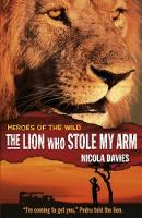 The Lion Who Stole My Arm - Heroes of the Wild (Paperback)