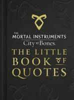 The Mortal Instruments 1: City of Bones The Little Book of Quotes (Movie Tie-in)