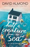 Half a Creature from the Sea: A Life in Stories (Hardback)