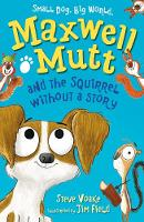 Maxwell Mutt and the Squirrel Without a Story - Maxwell Mutt (Paperback)