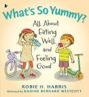 What's So Yummy?: All About Eating Well and Feeling Good (Paperback)