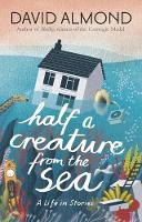 Half a Creature from the Sea: A Life in Stories (Paperback)
