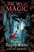 Begone the Raggedy Witches (The Wild Magic Trilogy, Book One) - The Wild Magic Trilogy (Paperback)