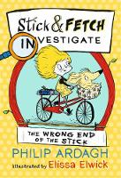 The Wrong End of the Stick: Stick and Fetch Investigate - Stick and Fetch Adventures (Paperback)