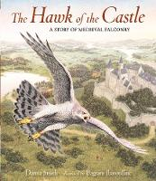 The Hawk of the Castle: A Story of Medieval Falconry (Hardback)