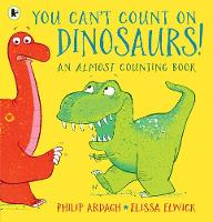You Can't Count on Dinosaurs: An Almost Counting Book (Paperback)
