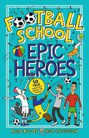 Football School Epic Heroes: 50 true tales that shook the world (Paperback)