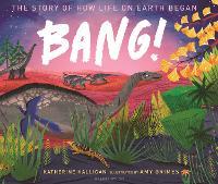 BANG! The Story of How Life on Earth Began - Walker Studio (Hardback)