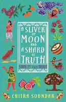A Sliver of Moon and a Shard of Truth - Stories from India (Paperback)