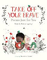 Take Off Your Brave: Poems Just for You (Hardback)