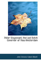 Peter Stuyvesant, the Last Dutch Governor of New Amsterdam (Paperback)