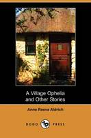 A Village Ophelia and Other Stories (Dodo Press)