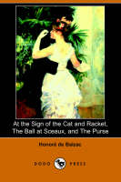 At the Sign of the Cat and Racket, the Ball at Sceaux, and the Purse (Dodo Press) (Paperback)