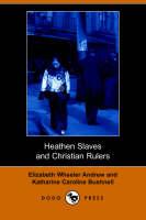 Heathen Slaves and Christian Rulers (Dodo Press) (Paperback)