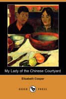 My Lady of the Chinese Courtyard (Dodo Press) (Paperback)
