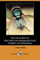 The Life of the Fly: With Which Are Interspersed Some Chapters of Autobiography (Dodo Press) (Paperback)