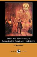 Berlin and Sans-Souci: Or, Frederick the Great and His Friends (Paperback)