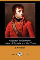 Napoleon in Germany: Louisa of Prussia and Her Times (Dodo Press) (Paperback)