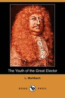 The Youth of the Great Elector (Dodo Press) (Paperback)