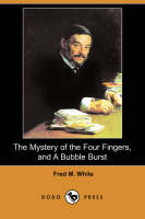 The Mystery of the Four Fingers, and a Bubble Burst (Dodo Press) (Paperback)