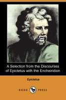 A Selection from the Discourses of Epictetus with the Encheiridion (Dodo Press) (Paperback)