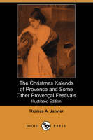 The Christmas Kalends of Provence and Some Other Provencal Festivals (Illustrated Edition) (Dodo Press) (Paperback)