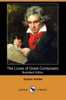 The Loves of Great Composers (Illustrated Edition) (Dodo Press) (Paperback)