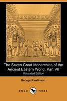 The Seven Great Monarchies of the Ancient Eastern World, Part VII (Illustrated Edition) (Dodo Press) (Paperback)