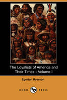 The Loyalists of America and Their Times - Volume I (Dodo Press) (Paperback)