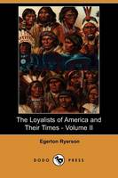 The Loyalists of America and Their Times - Volume II (Dodo Press) (Paperback)