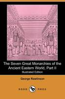 The Seven Great Monarchies of the Ancient Eastern World, Part II (Illustrated Edition) (Dodo Press) (Paperback)