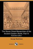 The Seven Great Monarchies of the Ancient Eastern World, Part IV (Illustrated Edition) (Dodo Press) (Paperback)