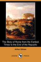 The Story of Rome from the Earliest Times to the End of the Republic (Dodo Press) (Paperback)