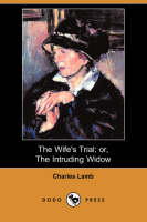 The Wife's Trial; Or, the Intruding Widow (Dodo Press) (Paperback)