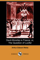 Devil-Worship in France; Or, the Question of Lucifer (Dodo Press) (Paperback)