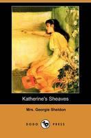 Katherine's Sheaves (Dodo Press) (Paperback)
