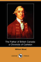 The Father of British Canada: A Chronicle of Carleton (Dodo Press) (Paperback)