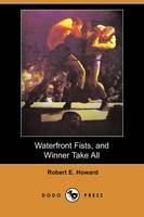 Waterfront Fists, and Winner Take All (Dodo Press) (Paperback)
