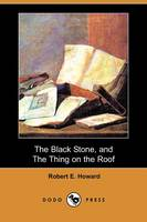 The Black Stone, and the Thing on the Roof (Dodo Press) (Paperback)
