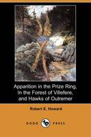 Apparition in the Prize Ring, in the Forest of Villefere, and Hawks of Outremer (Dodo Press) (Paperback)