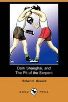 Dark Shanghai, and the Pit of the Serpent (Dodo Press) (Paperback)