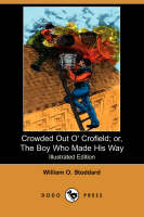 Crowded Out O' Crofield; Or, the Boy Who Made His Way (Illustrated Edition) (Dodo Press) (Paperback)