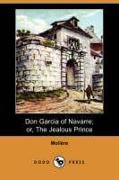 Don Garcia of Navarre; Or, the Jealous Prince (Dodo Press) (Paperback)