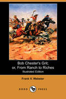 Bob Chester's Grit; Or, from Ranch to Riches (Illustrated Edition) (Dodo Press) (Paperback)