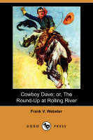 Cowboy Dave; Or, the Round-Up at Rolling River (Dodo Press) (Paperback)