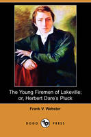 The Young Firemen of Lakeville; Or, Herbert Dare's Pluck (Dodo Press) (Paperback)