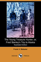 The Young Treasure Hunter; Or, Fred Stanley's Trip to Alaska (Illustrated Edition) (Dodo Press) (Paperback)