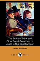 The Ethics of Drink and Other Social Questions; Or, Joints in Our Social Armour (Dodo Press) (Paperback)